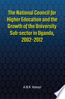 The National Council for Higher Education and the Growth of the University Sub sector in Uganda  2002 2012 Book