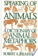 """Speaking of Animals: A Dictionary of Animal Metaphors"" by Robert Allen Palmatier"