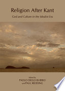 Religion After Kant  : God and Culture in the Idealist Era