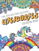 Fun Cute And Stress Relieving Unicorns Coloring Book