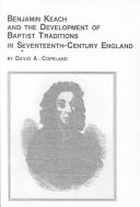 Benjamin Keach And The Development Of Baptist Traditions In Seventeenth Century England