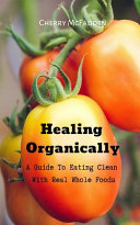 A Guide to Eating Clean with Real Whole Foods Book