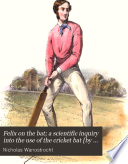 Felix on the bat; a scientific inquiry into the use of the cricket bat [by N. Wanostrocht].