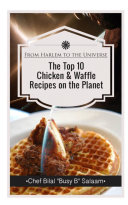 From Harlem to the Universe  The Top 10 Chicken and Waffle Recipes On the Planet