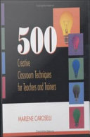 500 Creative Classroom Techniques for Teachers and Trainers