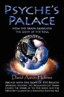 Psyche s Palace  How the Brain Generates the Light of the Soul