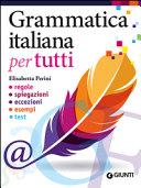 Grammatica italiana per tutti. Le regole, le spiegazioni, le eccezioni, gli esempi