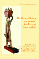 The Human Beings Are Awoken, You Have Set Them Upright. Body Structure and Conception of Man in Ancient Egyptian Art and the Present Day ebook