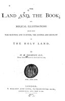 The Land and the Book  Or Biblical Illustrations Drawn from the Manners and Customs  the Scenes and Scenery of the Holy Land
