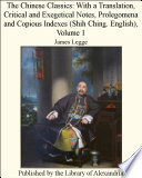 The Chinese Classics  With a Translation  Critical and Exegetical Notes  Prolegomena and Copious Indexes  Shih Ching  English   Volume 1