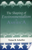 The Shaping of Environmentalism in America Book
