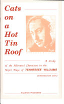 Cats on a Hot Tin Roof A Study of the Alienated Characters in the Major Plays of TENNESSEE WILLIAMS ebook