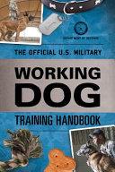 The Official U. S. Military Working Dog Training Handbook