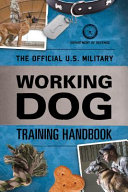 The Official U. S. Military Working Dog Training Handbook