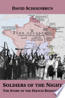 Soldiers of the Night  The Story of the French Resistance