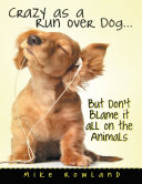 Crazy As a Run Over Dog     But Don   t Blame It All On the Animals
