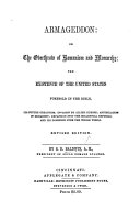 Armageddon  or the overthrow of Romanism and Monarchy  the existence of the United States foretold in the Bible  its future greatness  invasion by allied Europe     expansion into the millennial republic  and its dominion over the whole world     Revised edition