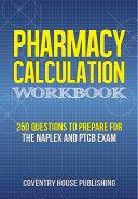 Pharmacy Calculation Workbook: 250 Questions to Prepare for the NAPLEX and PTCB Exam [Pdf/ePub] eBook