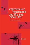 Improvisation Hypermedia and the Arts since 1945
