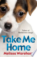 Take Me Home  Tales of Battersea Dogs