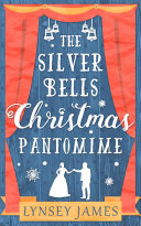 The Silver Bells Christmas Pantomime: The perfect feel-good Christmas romance! (A Luna Bay novel)