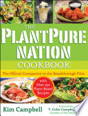 """The PlantPure Nation Cookbook: The Official Companion Cookbook to the Breakthrough Film...with over 150 Plant-Based Recipes"" by Kim Campbell, T. Colin Campbell"