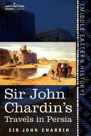 Sir John Chardin's Travels in Persia
