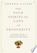 """""""The Four Spiritual Laws of Prosperity: A Simple Guide to Unlimited Abundance"""" by Edwene Gaines"""