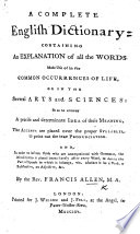 A Complete English Dictionary; containing an explanation of all the words made use of in the common occurrences of life, or in the several arts and sciences, etc
