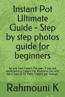 Instant Pot Ultimate Guide   Step by Step Photos Guide for Beginners