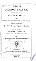 The Book of Common Prayer  and Administration of the Sacraments  and Other Rites and Ceremonies of the Church  According to the Use of the United Church of England and Ireland