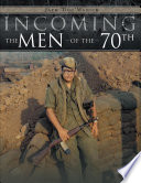 Incoming   The Men of the 70th