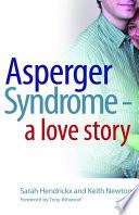 """Asperger Syndrome A Love Story"" by Tony Attwood, Sarah Hendrickx, Keith Newton"