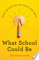 """What School Could Be: Insights and Inspiration from Teachers across America"" by Ted Dintersmith"