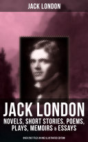 JACK LONDON: Novels, Short Stories, Poems, Plays, Memoirs & Essays (Over 250 Titles in One Illustrated Edition) [Pdf/ePub] eBook