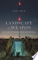 Landscape as Weapon: Cultures of Exhaustion and Refusal