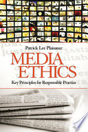 """Media Ethics: Key Principles for Responsible Practice"" by Patrick Lee Plaisance"
