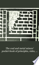 The Coal and Metal Miners  Pocket book of Principles  Rules  Formul    and Tables