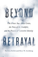 link to Beyond betrayal : the priest sex abuse crisis, the Voice Of The Faithful, and the process of collective identity in the TCC library catalog