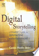 """Digital Storytelling: A Creator's Guide to Interactive Entertainment"" by Carolyn Handler Miller"