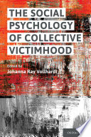 The Social Psychology of Collective Victimhood