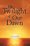 Pdf The Twilight of Our Dawn