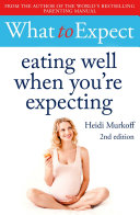 What to Expect: Eating Well When You're Expecting 2nd Edition Pdf/ePub eBook