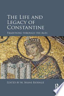 The Life and Legacy of Constantine