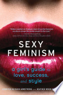 """Sexy Feminism: A Girl's Guide to Love, Success, and Style"" by Jennifer Keishin Armstrong, Heather Wood Rudúlph"