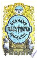 Graham s Illustrated Magazine of Literature  Romance  Art  and Fashion
