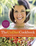 The UnDiet Cookbook  130 Gluten Free Recipes for a Healthy and Awesome Life