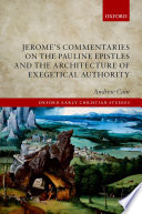 Jerome's Commentaries on the Pauline Epistles and the Architecture of Exegetical Authority