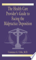The Health Care Provider s Guide to Facing the Malpractice Deposition Book