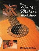 The Guitar Maker S Workshop